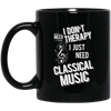 I don't need therapy ,I just need to play Classical Music Mug