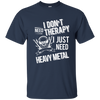 I don't need therapy ,I just need Metal T-shirt