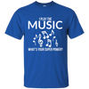 I Play The Music, Whats Your Superpower T-shirt