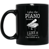 I Play The Piano Because Mug