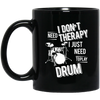 I don't need therapy ,I just need to play Drum Mug