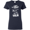 I don't need therapy ,I just need to play Violin T-shirt
