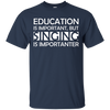 Education is Important, but Singing is Importanter T-shirt - Artistic Pod Review