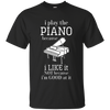 I Play The Piano Because I Like It T-shirt