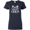 A House Is Not a Home Without a Violin T-shirt - Artistic Pod Review