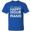 IT'S ALWAYS HAPPY HOUR WHEN I'M PLAYING PIANO T-shirt