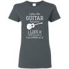 I Play The Guitar Because I Like It T-shirt
