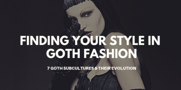 Finding Your Style in Goth Fashion: 7 Goth Subcultures & Their Evolution