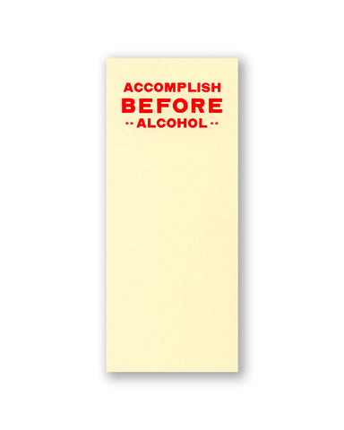Notepad- Accomplish Before Alcohol