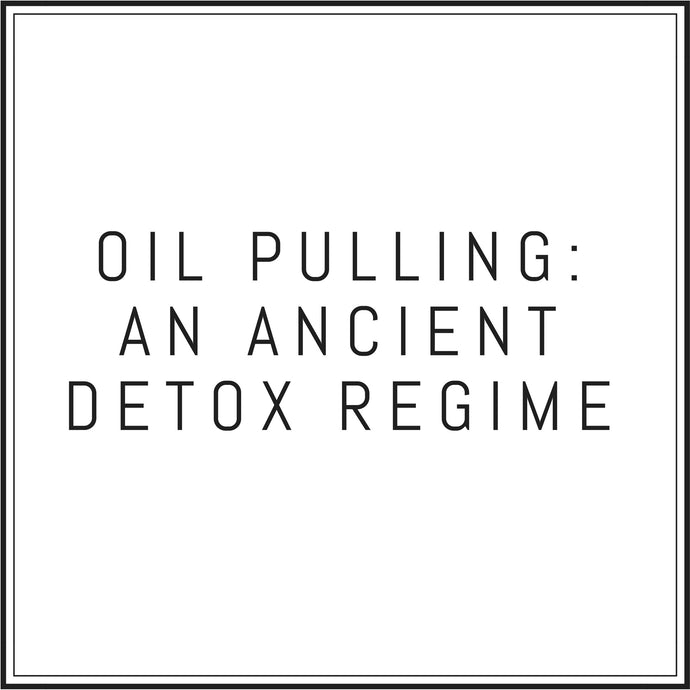 Oil Pulling - An Ancient Ayurvedic Detox Regime You Can Start Today