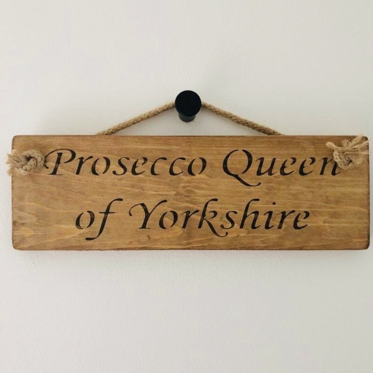 Wooden Rope Sign - Prosecco Queen of Yorkshire