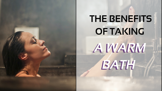 What Are The Benefits Of Taking A Warm Bath?