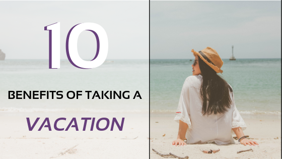 10 Benefits Of Taking A Vacation