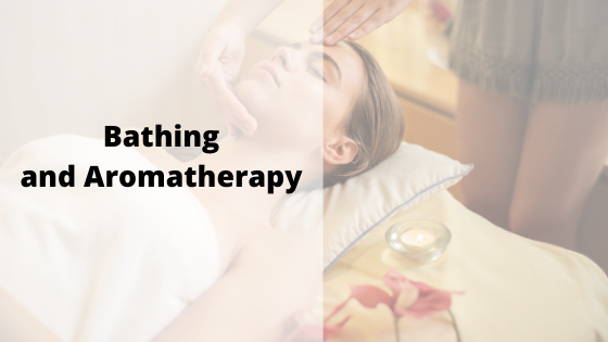 Bathing and Aromatherapy