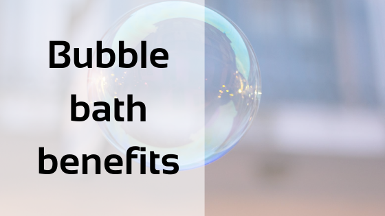 Bubble bath benefits