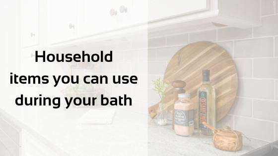 Household items you can use during your bath