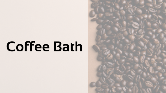 Coffee Bath