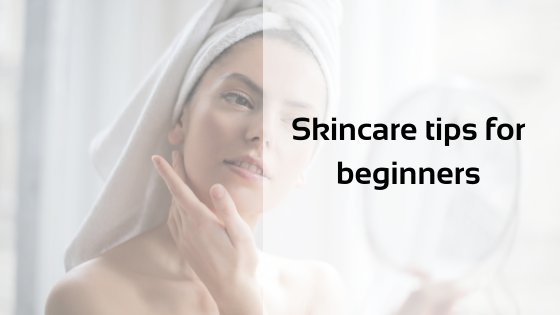 Skincare tips for beginners