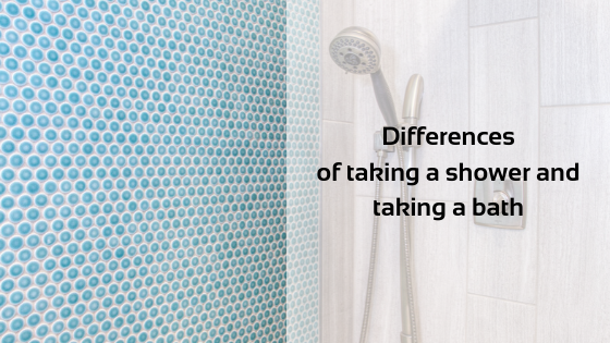 Differences of taking a shower and taking a bath