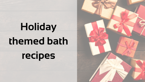 Holiday themed bath recipes