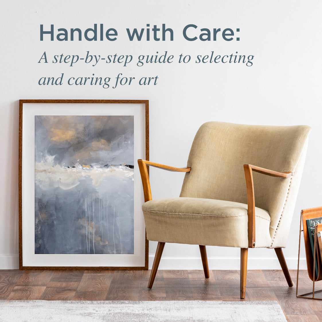 Handle with Care: A step-by-step guide to selecting and caring for art