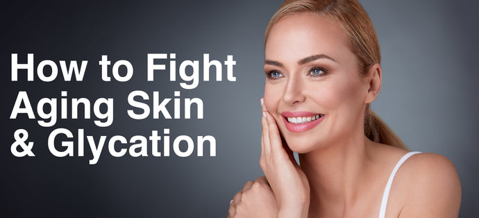 3 Steps to Fight Aging Skin and Glycation