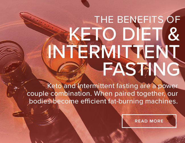 The Benefits of Keto & Intermittent Fasting Together