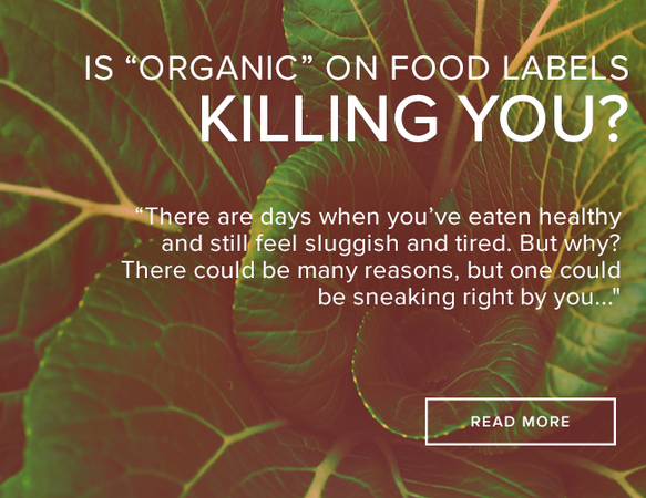 "A close up image of a large leafed vegetable. There are seven leaves positioned around the center of the plant. The image reads: ""Is 'Organic' on Food Labels Killing You?"""