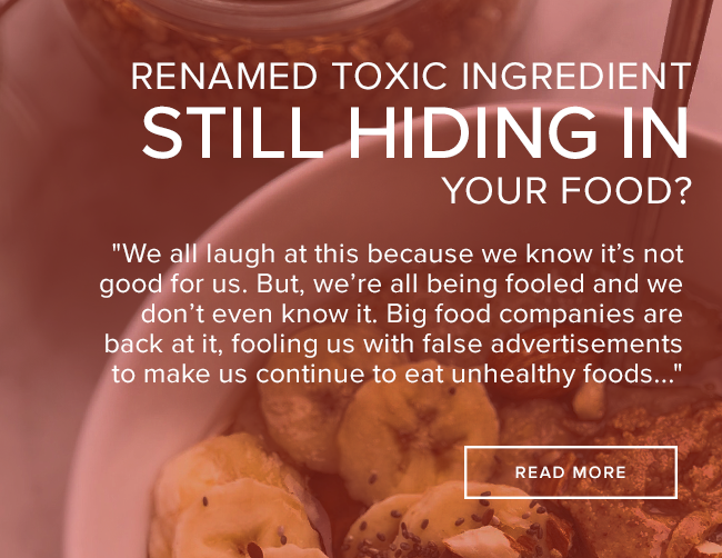 Renamed Toxic Ingredient STILL Hiding in Your Food