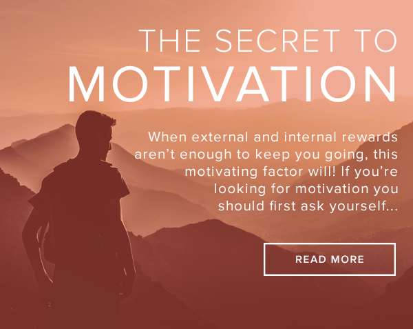 The Secret to Motivation