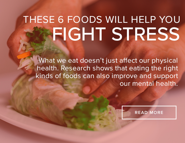 These 6 Foods Will Help You Fight Stress