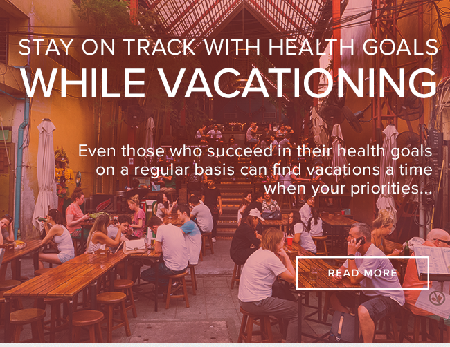 Staying on Track with Health Goals While On Vacation