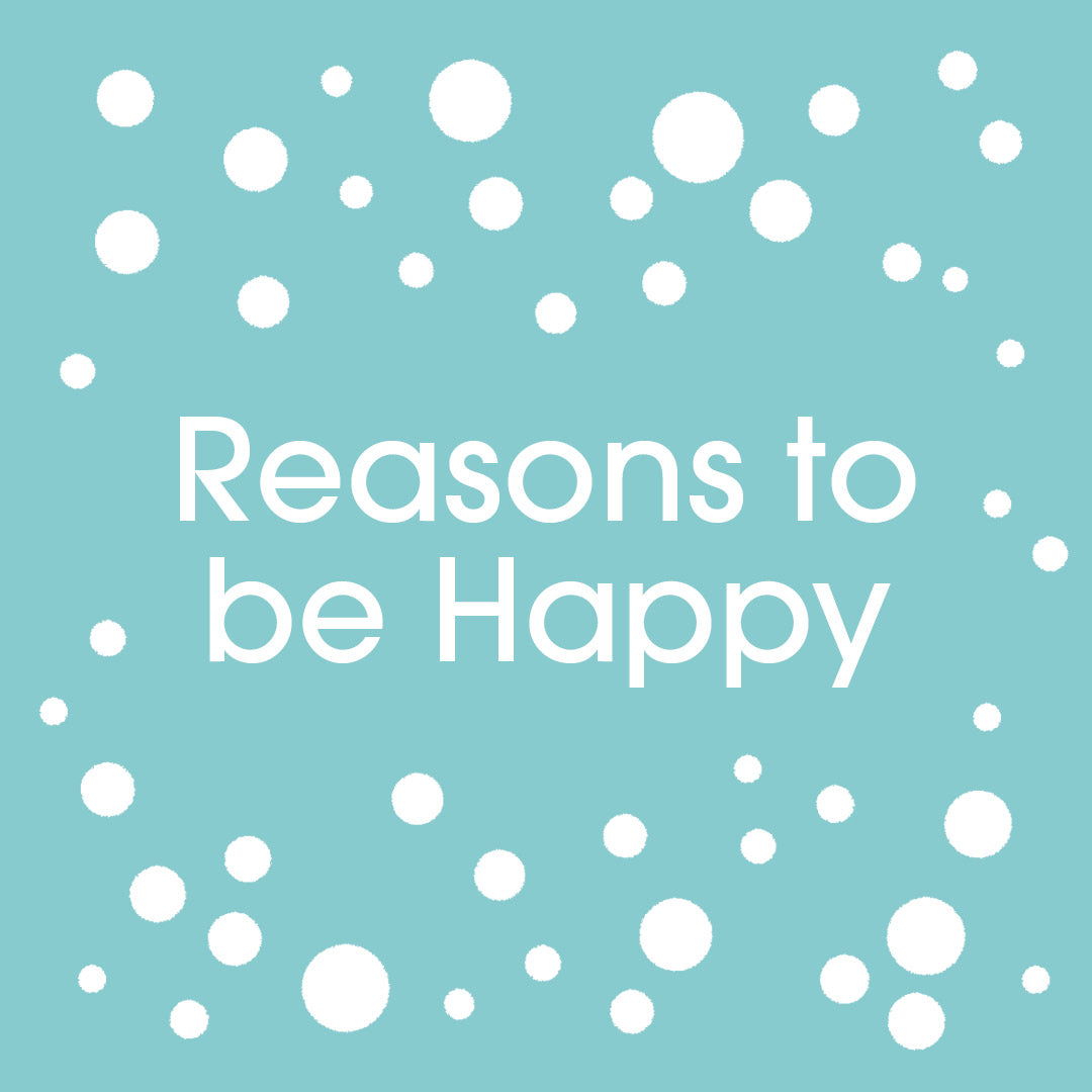 Reasons to be Happy... Vol.8.