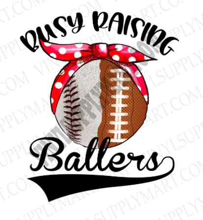 *Busy Raising Ballers - Baseball - Football - SUBLIMATION TRANSFER
