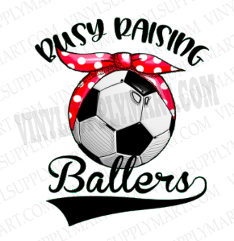 *Busy Raising Ballers- Soccer - SUBLIMATION TRANSFER