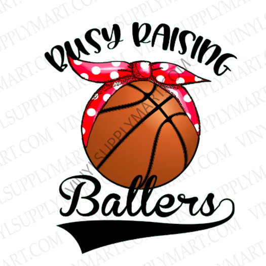 *Busy Raising Ballers- Basketball - SUBLIMATION TRANSFER