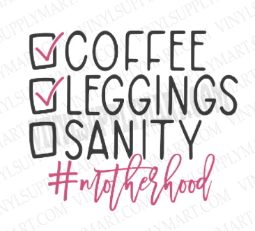 *Coffee, Leggings, Sanity - SUBLIMATION TRANSFER