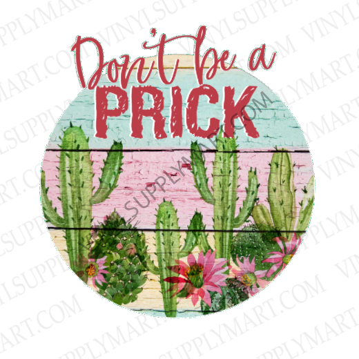 *Don't Be A Prick - SUBLIMATION TRANSFER
