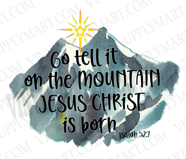 *Go Tell it On the Mountain - SUBLIMATION TRANSFER