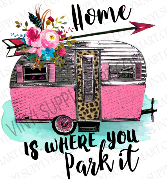 *Home is Where You Park It  - SUBLIMATION TRANSFER