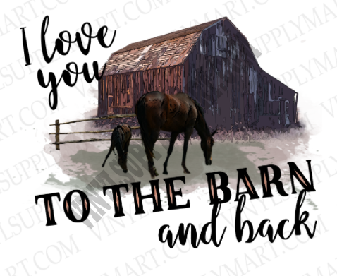 *I love you to the barn and back - SUBLIMATION TRANSFER