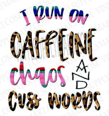 *I run on caffeine, chaos, cuss words - SUBLIMATION TRANSFER
