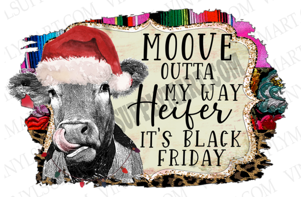 *Moove Outta My Way- Black Friday - SUBLIMATION TRANSFER