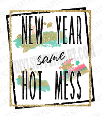 *New Year Same Hot Mess - HTV Transfer