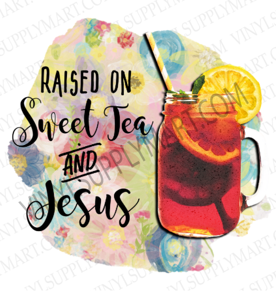 *Raised on Sweet Tea and Jesus  - SUBLIMATION TRANSFER