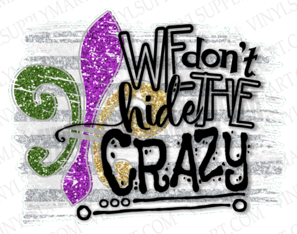 *We Don't Hide Crazy - SUBLIMATION TRANSFER