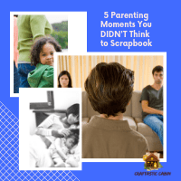 5 Parenting Moments You Didn't Think to Scrapbook