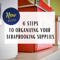 6 Steps to Organizing your Scrapbooking Supplies