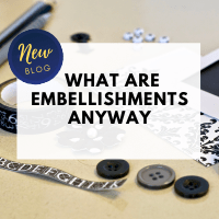 So, What Are Embellishments Anyway?