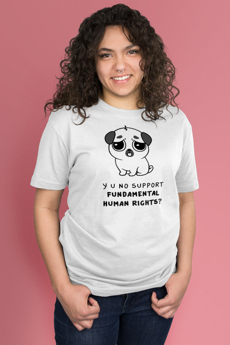 Y U No Support Fundamental Human Rights? White t-shirt Simply Fearless
